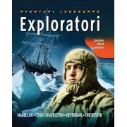Exploratori. Aventuri legendare