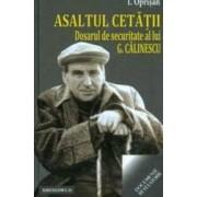 Asaltul Cetatii. Dosarul De Securitate Al Lui G. Calinescu - I. Oprisan