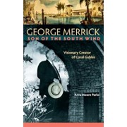 George Merrick, Son of the South Wind: Visionary Creator of Coral Gables, Hardcover/Arva Moore Parks