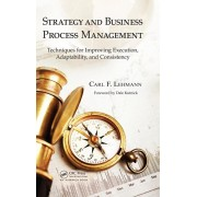 Strategy and Business Process Management: Techniques for Improving Execution, Adaptability, and Consistency, Hardcover/Carl F. Lehmann