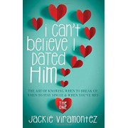 I Can't Believe I Dated Him: The Art of Knowing When to Break Up, When to Stay Single and When You've Met the One, Paperback/Jackie Viramontez