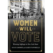 Women Will Vote: Winning Suffrage in New York State, Hardcover