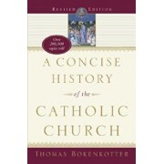 A Concise History of the Catholic Church (Revised Edition), Paperback/Thomas Bokenkotter