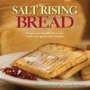 Salt Rising Bread: Recipes and Heartfelt Stories of a Nearly Lost Appalachian Tradition, Hardcover
