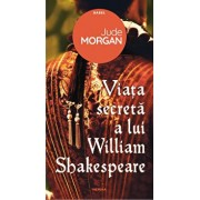 Viata secreta a lui William Shakespeare/Jude Morgan