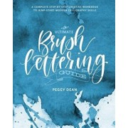 The Ultimate Brush Lettering Guide: A Complete Step-By-Step Creative Workbook to Jump-Start Modern Calligraphy Skills, Paperback/Peggy Dean