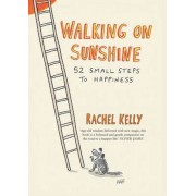 Walking on Sunshine : 52 Small Steps to Happiness