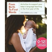 From Birth To First Words: Activities to Support Your Baby's Language Learning in the First Year of Life, Paperback/Lynn Carson S-Lp