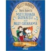Misterioasa disparitie a lui Billy Catarama - Sally Gardner