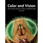 Color and Vision: The Evolution of Eyes and Perception, Hardcover