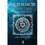 Magie Blanche: Formulaire Complet de Haute Sorcellerie, Paperback/Marc-Andre Ricard