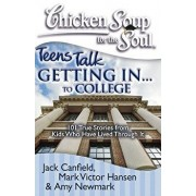 Chicken Soup for the Soul: Teens Talk Getting In. . . to College: 101 True Stories from Kids Who Have Lived Through It, Paperback/Jack Canfield