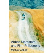 Abbas Kiarostami and Film-Philosophy, Paperback/Mathew Abbott