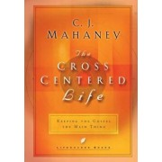 The Cross Centered Life: Keeping the Gospel the Main Thing, Hardcover/C. J. Mahaney