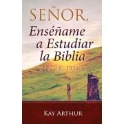 Senor, Ensename a Estudiar La Biblia En 28 Dias / Lord, Teach Me to Study the Bible in 28 Days, Paperback/Kay Arthur