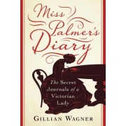 Miss Palmer's Diary: The Secret Journals of a Victorian Lady