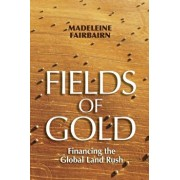 Fields of Gold. Financing the Global Land Rush, Paperback/Madeleine Fairbairn