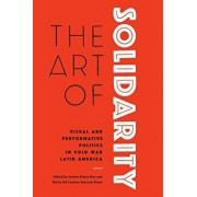 The Art of Solidarity: Visual and Performative Politics in Cold War Latin America, Paperback/Jessica Stites Mor