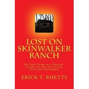 Lost on Skinwalker Ranch: The True Story of a Property Guard and His Encounter with the Paranormal, Paperback/Erick T. Rhetts