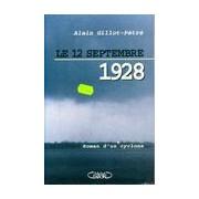 Le 12 septembre 1928. Roman d'un cyclone - Alain Gillot-Pétré - Livre