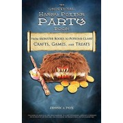 The Unofficial Harry Potter Party Book: From Monster Books to Potions Class!: Crafts, Games, and Treats for the Ultimate Harry Potter Party, Paperback/Jessica Fox