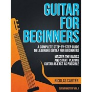 Guitar for Beginners: A Complete Step-By-Step Guide to Learning Guitar for Beginners, Master the Basics and Start Playing Guitar as Fast as, Paperback/Nicolas Carter