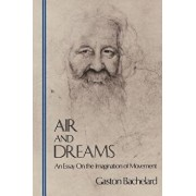 Air and Dreams: An Essay on the Imagination of Movement, Paperback/Gaston Bachelard