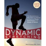 Dynamic Stretching: The Revolutionary New Warm-Up Method to Improve Power, Performance and Range of Motion, Paperback
