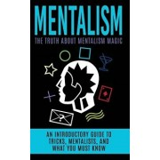 Mentalism: The Truth about Mentalism Magic: An Introductory Guide to Tricks, Mentalists, and What You Must Know, Paperback/Julian Hulse