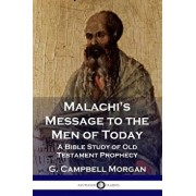 Malachi's Message to the Men of Today: A Bible Study of Old Testament Prophecy, Paperback/G. Campbell Morgan