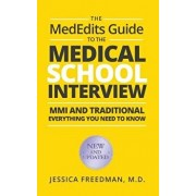 The Mededits Guide to the Medical School Interview: MMI and Traditional: Everything You Need to Know, Paperback/Jessica Freedman M. D.