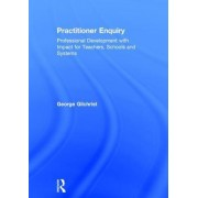 Making Sense of Practitioner Enquiry in the Classroom: A Practical Guide for Teachers and School Leaders