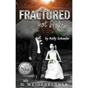 Fractured Not Broken, Paperback/Michelle Weidenbenner