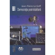 Democratia post-totalitara - Jean-Pierre le Goff