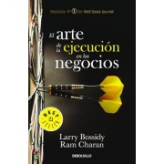 El Arte de la Ejecucion En Los Negocios / Execution: The Discipline of Getting Things Done, Paperback