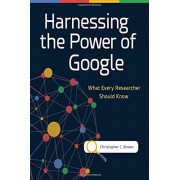 Harnessing the Power of Google: What Every Researcher Should Know, Paperback