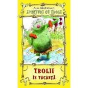 Trolii in vacanta, Aventuri cu troli, Vol. 2/Alan MacDonald