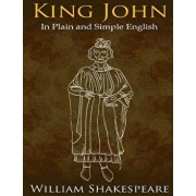 King John in Plain and Simple English: (a Modern Translation and the Original Version)/William Shakespeare