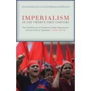 Imperialism in the Twenty-First Century: Globalization, Super-Exploitation, and Capitalism's Final Crisis, Paperback