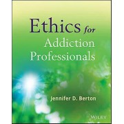 Ethics for Addiction Professionals by Jennifer D. Berton