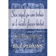 Sase reguli pe care trebuie sa le incalce fiecare barbat/Bill Perkins