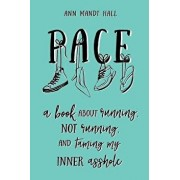 Pace: A Book About Running Not Running and Taming my Inner Asshole, Paperback/Ann Mandt Hall