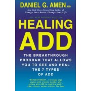 Healing ADD from the Inside Out: The Breakthrough Program That Allows You to See and Heal the Seven Types of Attention Deficit Disorder, Paperback