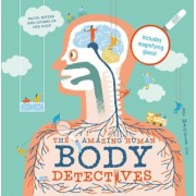 The Amazing Human Body Detectives: Facts, Myths and Quirks of the Body, Hardcover
