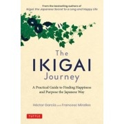 The Ikigai Journey: A Practical Guide to Finding Happiness and Purpose the Japanese Way, Hardcover/Hector Garcia