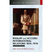 Access to History: Rivalry and Accord - International Relations 1870-1914, 2nd Edition, Paperback/Robert Pearce