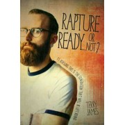 Rapture Ready...or Not?: 15 Reasons This Is the Generation That Will Be Left Behind, Paperback