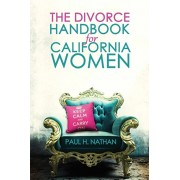 The Divorce Handbook for California Women: What Every California Woman Needs to Know about Divorce, Paperback/Paul Nathan
