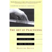 The Art of Practicing: A Guide to Making Music from the Heart, Paperback/Deline Bruser