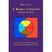 A Bardon Companion: A Practical Companion for the Student of Franz Bardon's System of Hermetic Initiation, Paperback/Rawn Clark